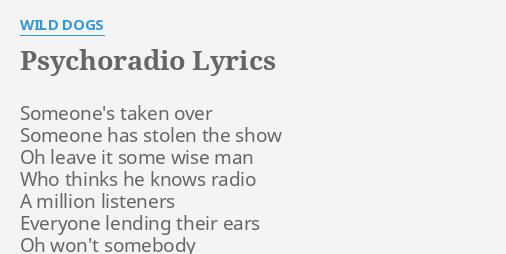 Psychoradio Lyrics By Wild Dogs Someones Taken Over Someone