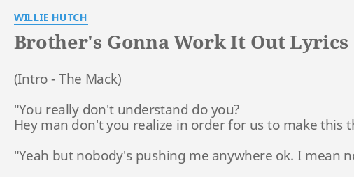 Brother S Gonna Work It Out Lyrics By Willie Hutch You Really Don T Understand
