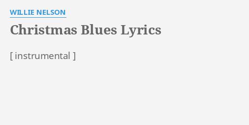 christmas blues lyrics by willie nelson - Christmas Blues Lyrics