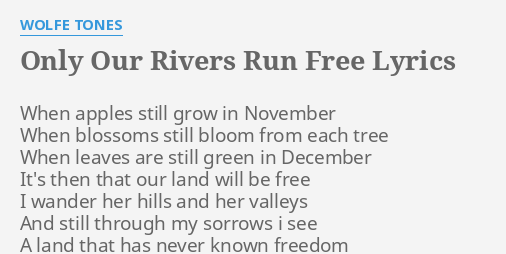 Only our rivers run free wolfe tones