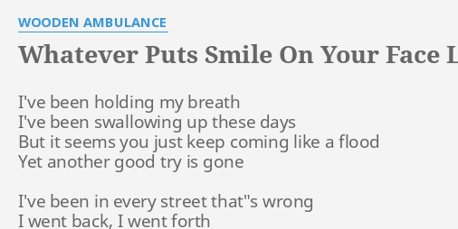 Whatever Puts Smile On Your Face Lyrics By Wooden Ambulance Ive