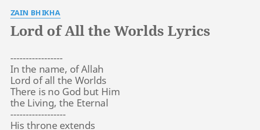 LORD OF ALL THE WORLDS LYRICS By ZAIN BHIKHA In The Name